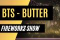 BTS: BUTTER - VIRTUAL FIREWORKS SHOW